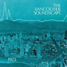 "The original ""Soundscape Vancouver"" (SFU)"